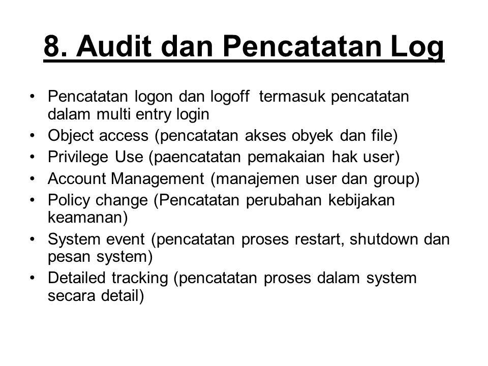 8. Audit dan Pencatatan Log Pencatatan logon dan logoff termasuk pencatatan dalam multi entry login Object access (pencatatan akses obyek dan file) Pr