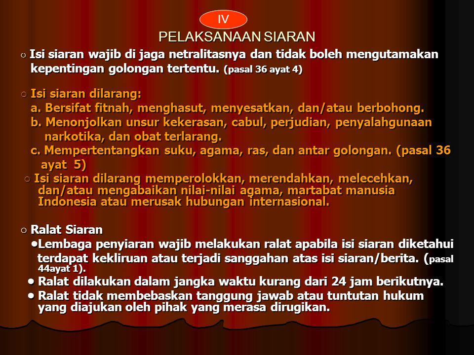 Lembaga Penyiaran Asing ○ Lembaga Penyiaran Asing dilarang di dirikan Indonesia.(pasal 30 ayat 1) Perizinan ○ Sebelum menyelenggarakan kegiatannya Lem