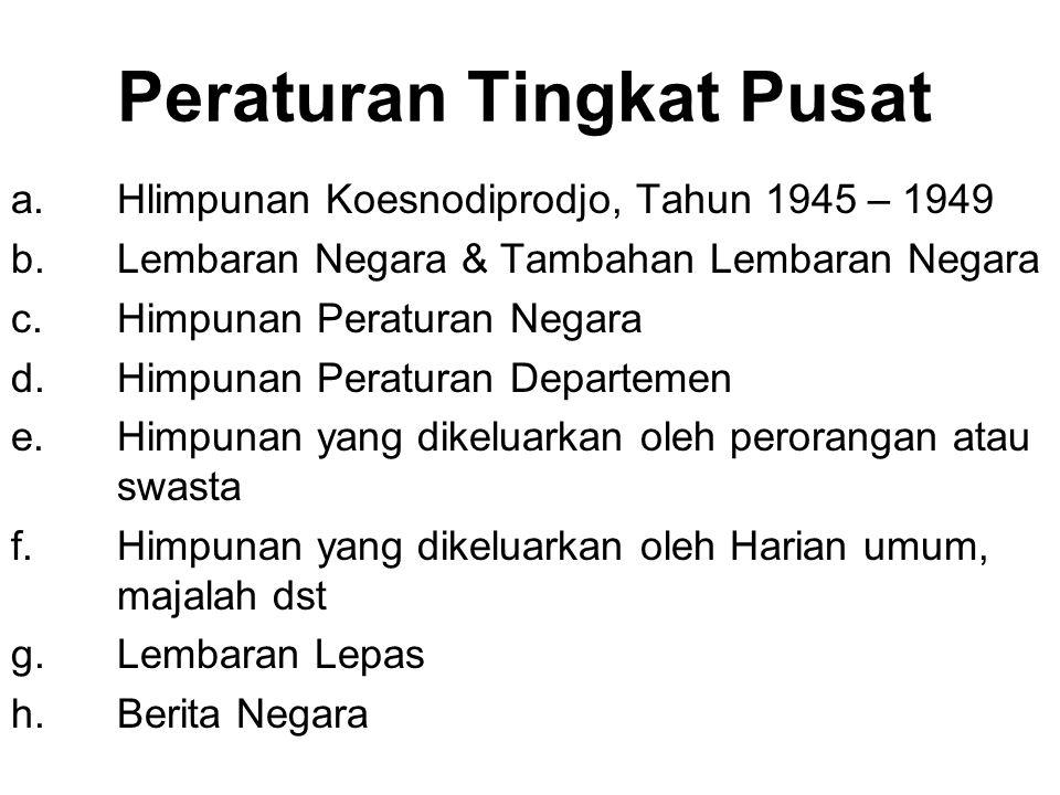 1. Peraturan Tingkat Pusat 2.Peraturan Tingkat Daerah 3.Masa Penjajahan Belanda 4.Masa Pendudukan Jepang 5.Yurisprudensi 6.Traktat 7.Sumber lainnya SU