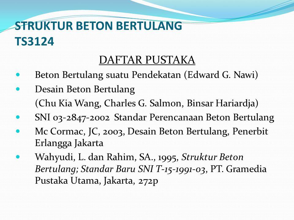 STRUKTUR BETON BERTULANG TS3124 DAFTAR PUSTAKA Beton Bertulang suatu Pendekatan (Edward G.