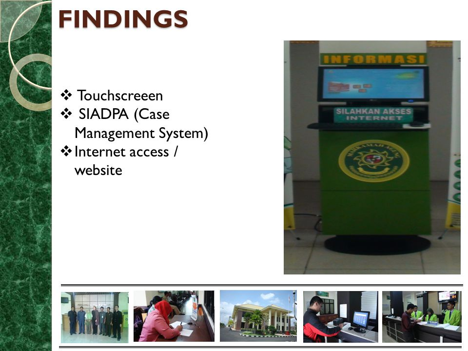 FINDINGS  Touchscreeen  SIADPA (Case Management System)  Internet access / website