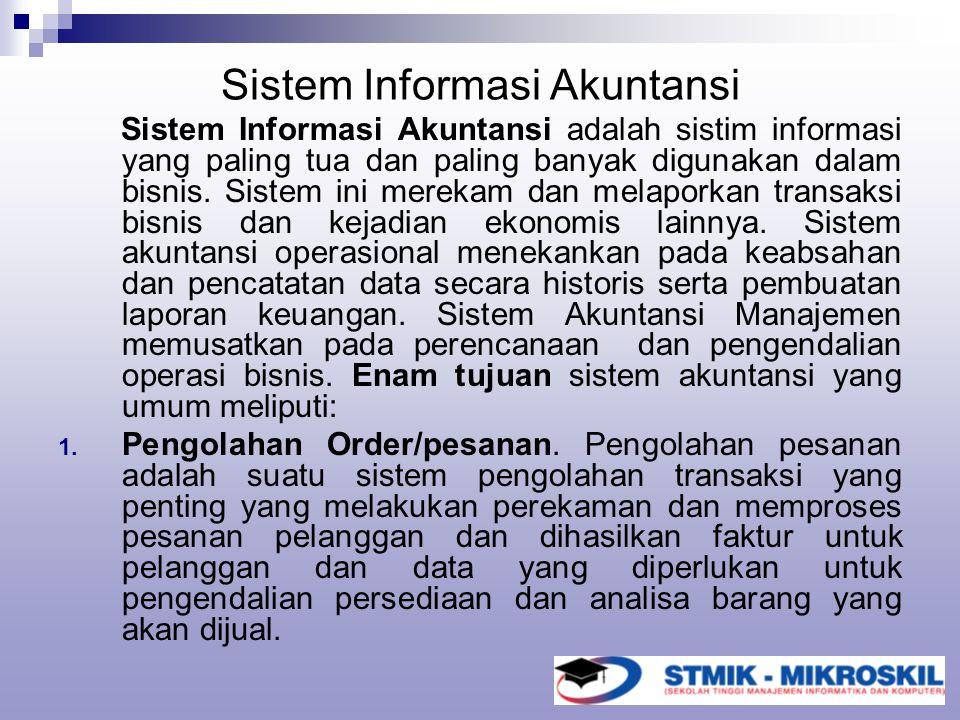 Sistem Informasi Akuntansi adalah sistim informasi yang paling tua dan paling banyak digunakan dalam bisnis. Sistem ini merekam dan melaporkan transak