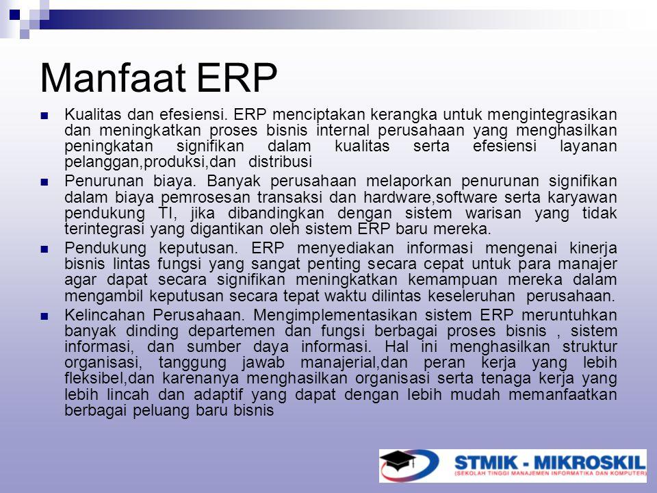 Manfaat ERP Kualitas dan efesiensi. ERP menciptakan kerangka untuk mengintegrasikan dan meningkatkan proses bisnis internal perusahaan yang menghasilk