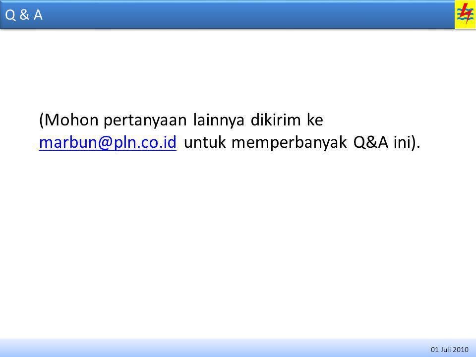 Q & A (Mohon pertanyaan lainnya dikirim ke marbun@pln.co.id untuk memperbanyak Q&A ini). marbun@pln.co.id 01 Juli 2010
