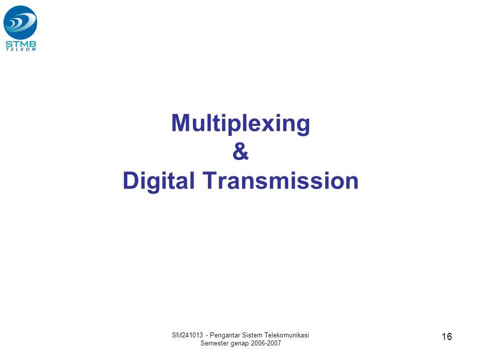 SM241013 - Pengantar Sistem Telekomunikasi Semester genap 2006-2007 16 Multiplexing & Digital Transmission