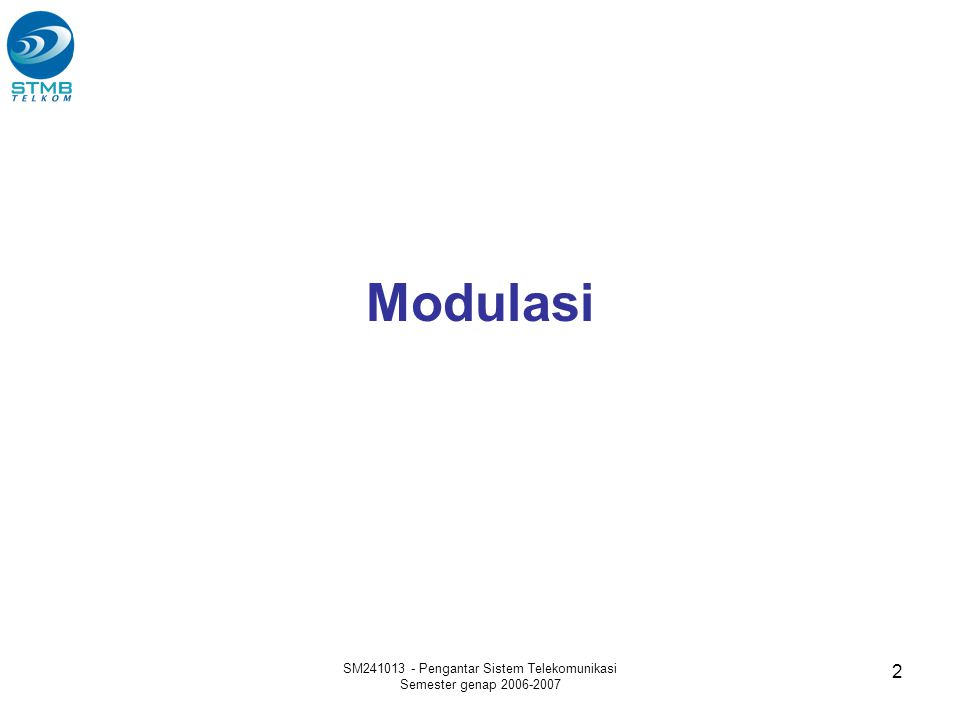 SM241013 - Pengantar Sistem Telekomunikasi Semester genap 2006-2007 2 Modulasi