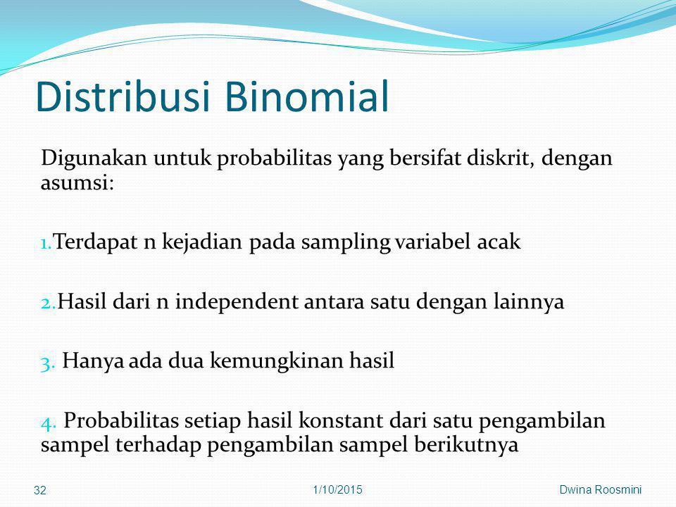 Distribusi Binomial Digunakan untuk probabilitas yang bersifat diskrit, dengan asumsi: 1.