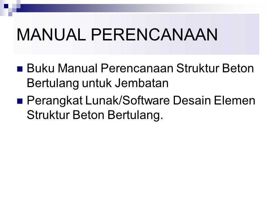 MANUAL PERENCANAAN Buku Manual Perencanaan Struktur Beton Bertulang untuk Jembatan Perangkat Lunak/Software Desain Elemen Struktur Beton Bertulang.