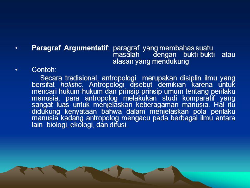 Paragraf Argumentatif: paragraf yang membahas suatu masalah dengan bukti-bukti atau alasan yang mendukung Contoh: Secara tradisional, antropologi meru