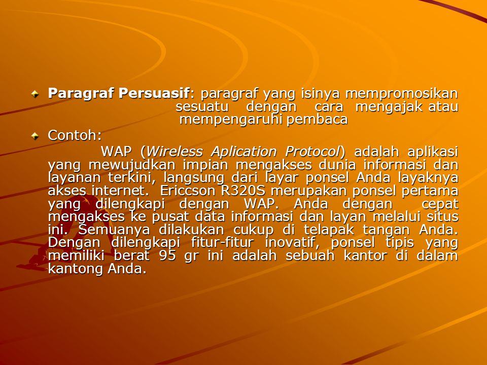Paragraf Persuasif: paragraf yang isinya mempromosikan sesuatu dengan cara mengajak atau mempengaruhi pembaca Contoh: WAP (Wireless Aplication Protoco