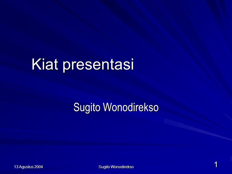 13 Agustus 2004 Sugito Wonodirekso 1 Kiat presentasi Sugito Wonodirekso