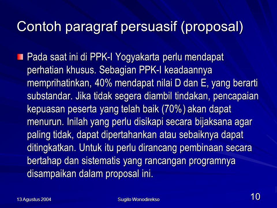13 Agustus 2004 Sugito Wonodirekso 10 Contoh paragraf persuasif (proposal) Pada saat ini di PPK-I Yogyakarta perlu mendapat perhatian khusus.