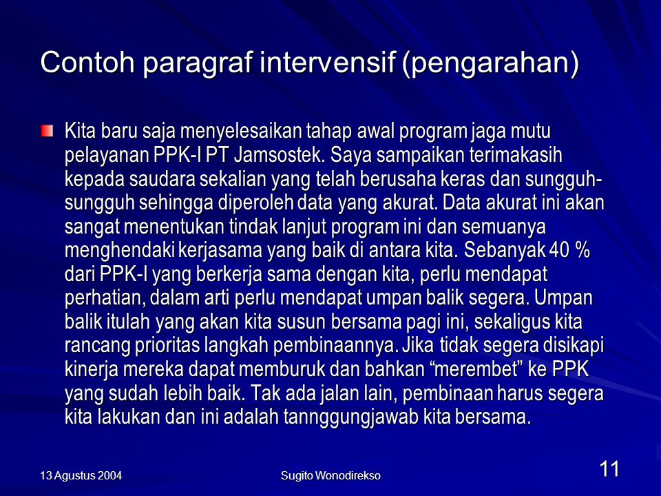 13 Agustus 2004 Sugito Wonodirekso 11 Contoh paragraf intervensif (pengarahan) Kita baru saja menyelesaikan tahap awal program jaga mutu pelayanan PPK-I PT Jamsostek.