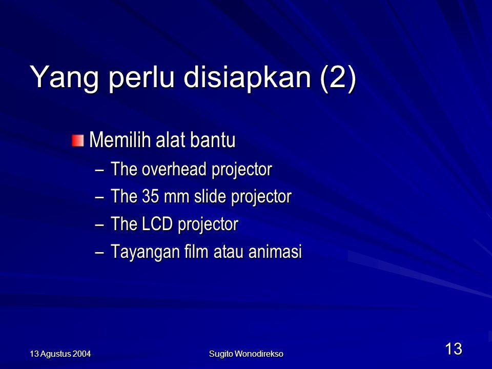 13 Agustus 2004 Sugito Wonodirekso 13 Yang perlu disiapkan (2) Memilih alat bantu –The overhead projector –The 35 mm slide projector –The LCD projector –Tayangan film atau animasi