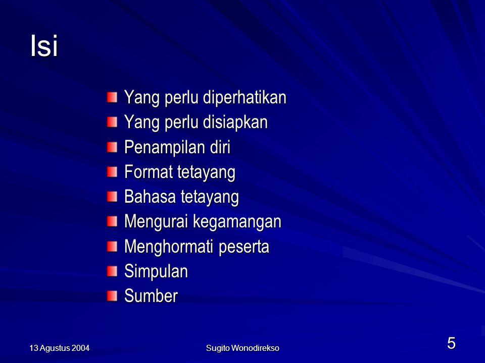 13 Agustus 2004 Sugito Wonodirekso 5 Isi Yang perlu diperhatikan Yang perlu disiapkan Penampilan diri Format tetayang Bahasa tetayang Mengurai kegamangan Menghormati peserta SimpulanSumber