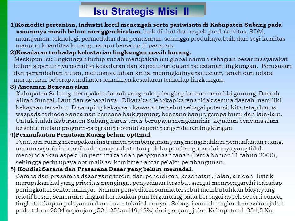 1)Komoditi pertanian, industri kecil menengah serta pariwisata di Kabupaten Subang pada umumnya masih belum menggembirakan, baik dilihat dari aspek pr