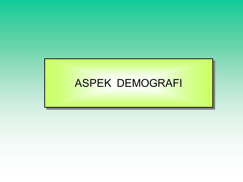 ASPEK DEMOGRAFI ASPEK DEMOGRAFI