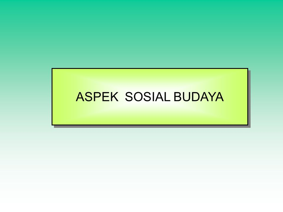 ASPEK SOSIAL BUDAYA ASPEK SOSIAL BUDAYA