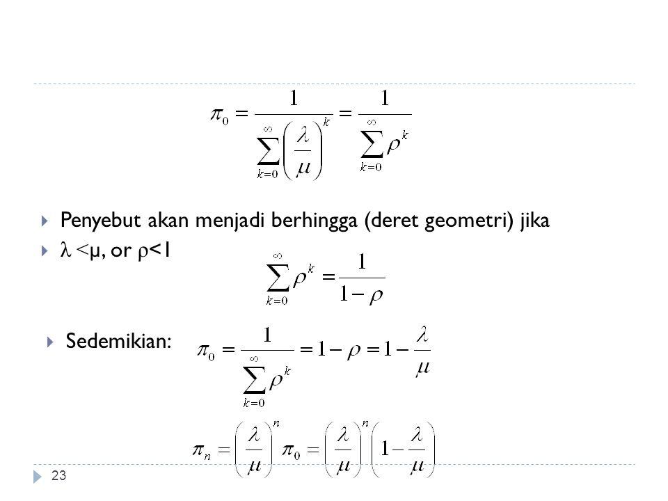23  Penyebut akan menjadi berhingga (deret geometri) jika  λ < µ, or ρ <1  Sedemikian: