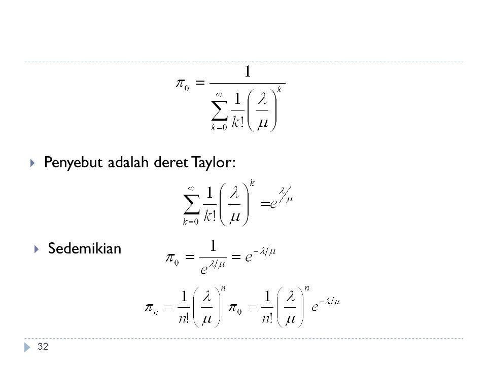 32  Penyebut adalah deret Taylor:  Sedemikian