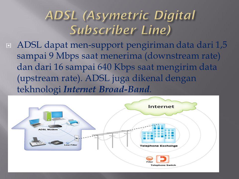  ADSL dapat men-support pengiriman data dari 1,5 sampai 9 Mbps saat menerima (downstream rate) dan dari 16 sampai 640 Kbps saat mengirim data (upstre