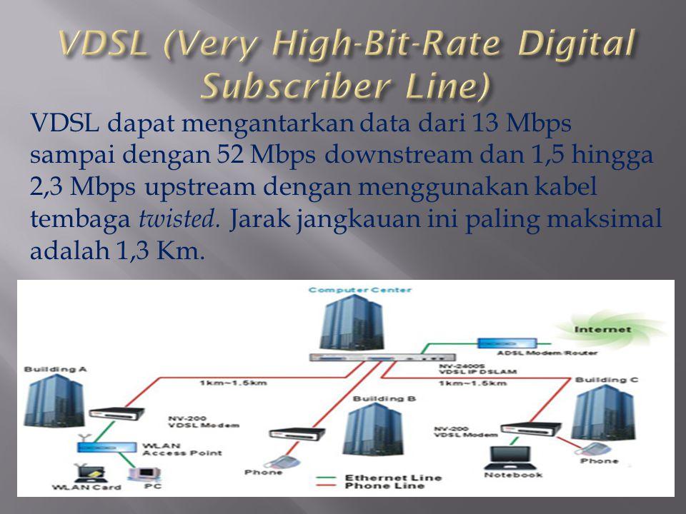 VDSL dapat mengantarkan data dari 13 Mbps sampai dengan 52 Mbps downstream dan 1,5 hingga 2,3 Mbps upstream dengan menggunakan kabel tembaga twisted.