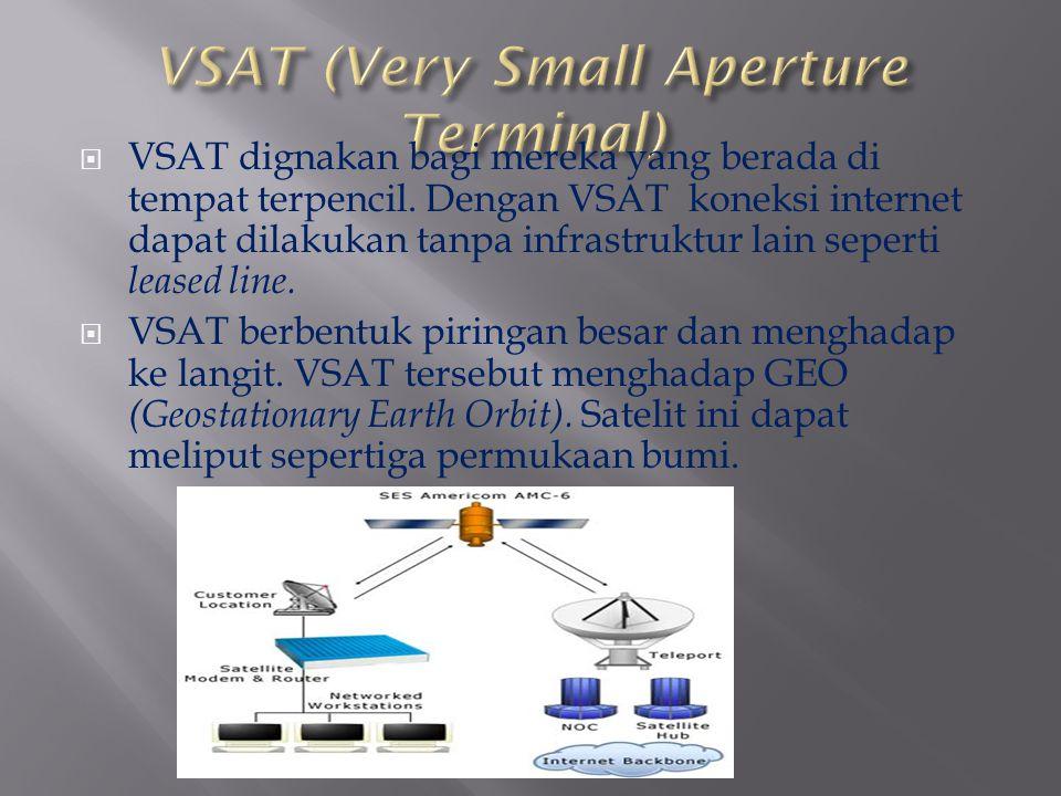  VSAT dignakan bagi mereka yang berada di tempat terpencil. Dengan VSAT koneksi internet dapat dilakukan tanpa infrastruktur lain seperti leased line