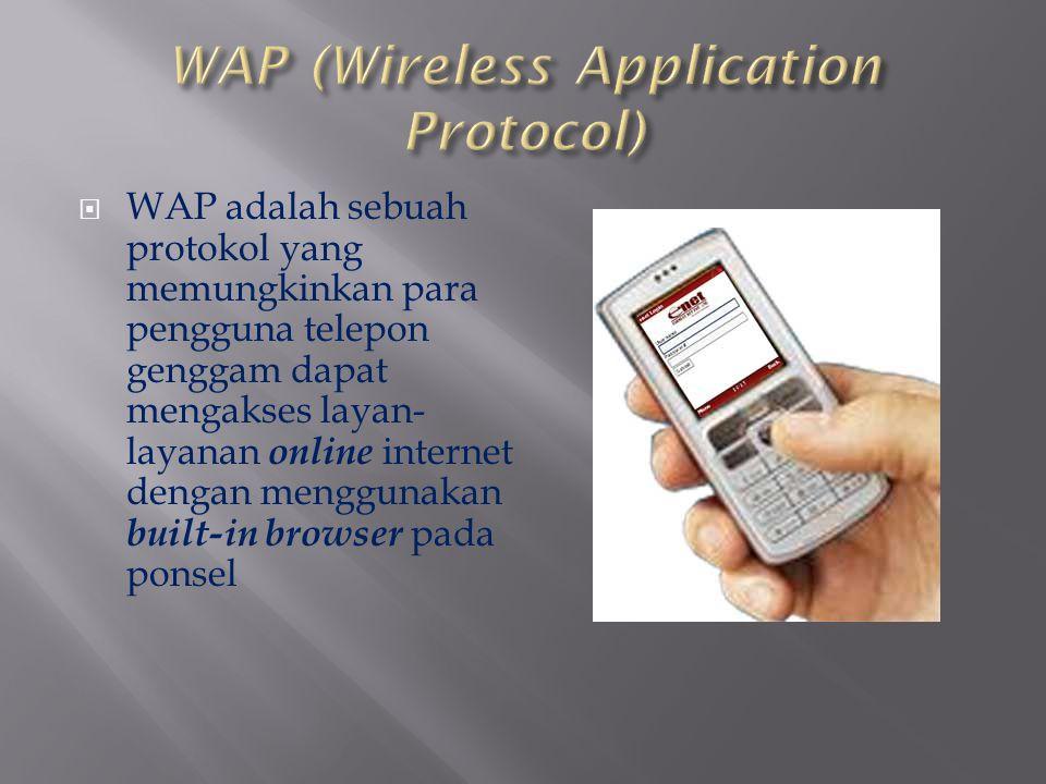  WAP adalah sebuah protokol yang memungkinkan para pengguna telepon genggam dapat mengakses layan- layanan online internet dengan menggunakan built-i