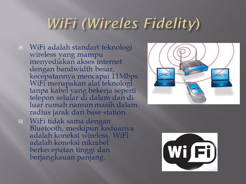  WiFi adalah standart teknologi wireless yang mampu menyediakan akses internet dengan bandwidth besar, kecepatannya mencapai 11Mbps. WiFi merupakan a