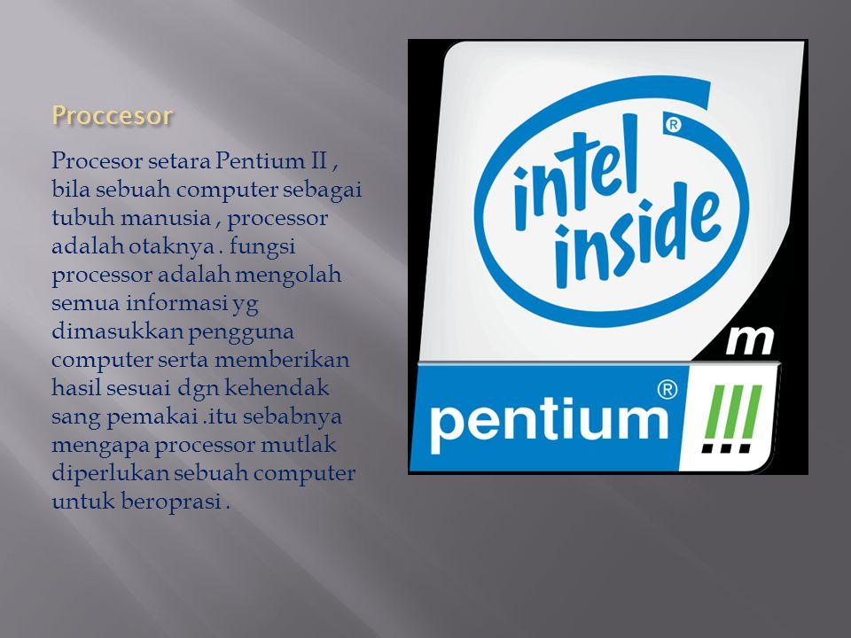 Proccesor Procesor setara Pentium II, bila sebuah computer sebagai tubuh manusia, processor adalah otaknya. fungsi processor adalah mengolah semua inf
