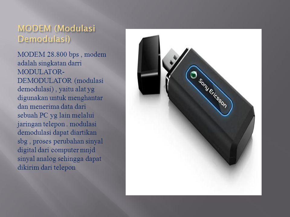MODEM (Modulasi Demodulasi) MODEM 28.800 bps, modem adalah singkatan darri MODULATOR- DEMODULATOR (modulasi demodulasi), yaitu alat yg digunakan untuk