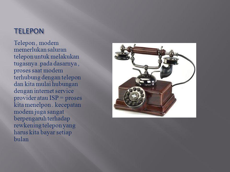 TELEPON Telepon, modem memerlukan saluran telepon untuk melakukan tugasnya.pada dasarnya, proses saat modem terhubung dengan telepon dan kita mulai hu