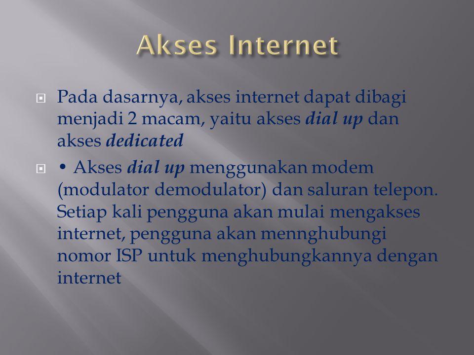  Pada dasarnya, akses internet dapat dibagi menjadi 2 macam, yaitu akses dial up dan akses dedicated  Akses dial up menggunakan modem (modulator dem