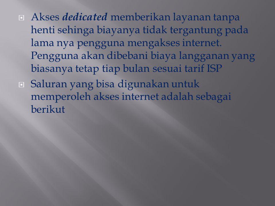  Akses dedicated memberikan layanan tanpa henti sehinga biayanya tidak tergantung pada lama nya pengguna mengakses internet. Pengguna akan dibebani b