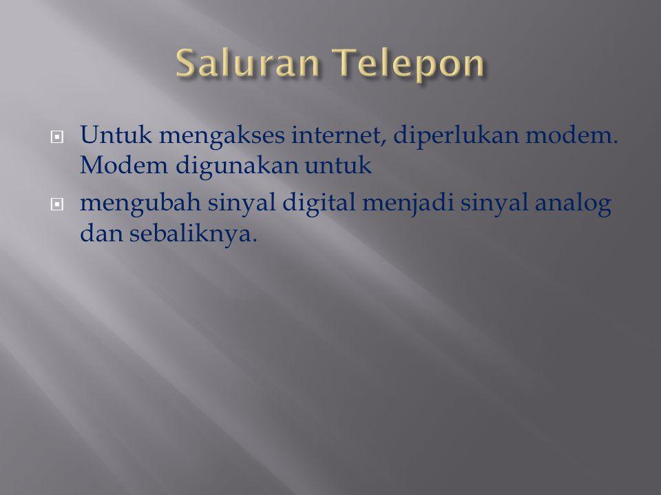  Untuk mengakses internet, diperlukan modem. Modem digunakan untuk  mengubah sinyal digital menjadi sinyal analog dan sebaliknya.