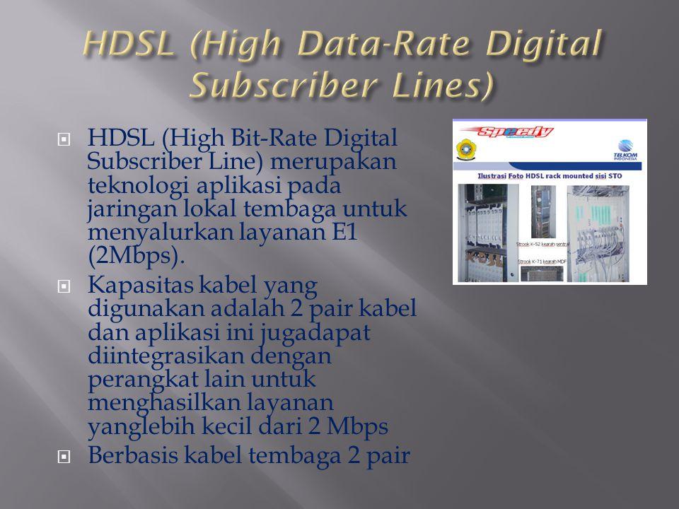  HDSL (High Bit-Rate Digital Subscriber Line) merupakan teknologi aplikasi pada jaringan lokal tembaga untuk menyalurkan layanan E1 (2Mbps).  Kapasi