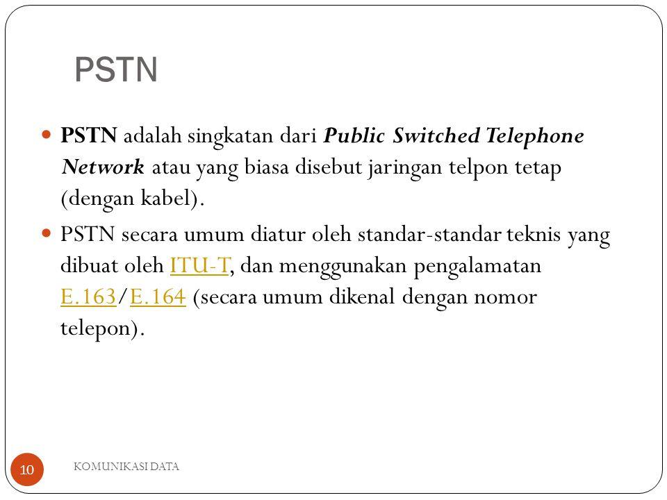 KOMUNIKASI DATA 10 PSTN PSTN adalah singkatan dari Public Switched Telephone Network atau yang biasa disebut jaringan telpon tetap (dengan kabel).