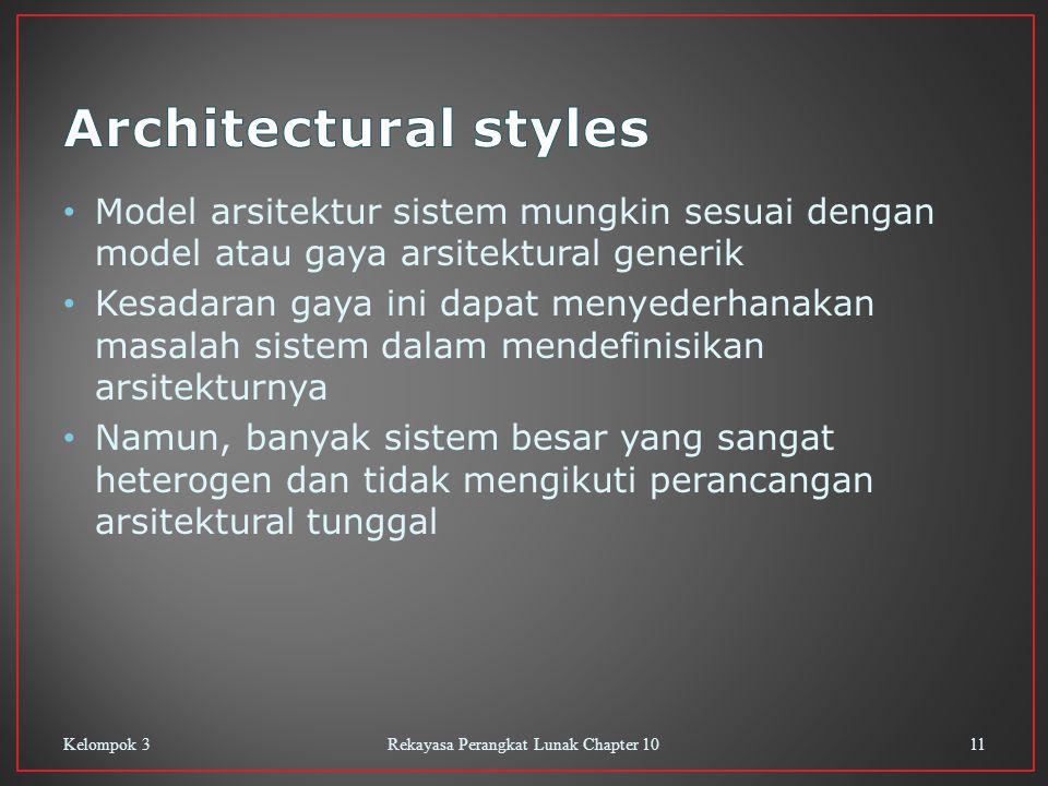 Model arsitektur sistem mungkin sesuai dengan model atau gaya arsitektural generik Kesadaran gaya ini dapat menyederhanakan masalah sistem dalam mendefinisikan arsitekturnya Namun, banyak sistem besar yang sangat heterogen dan tidak mengikuti perancangan arsitektural tunggal Kelompok 3Rekayasa Perangkat Lunak Chapter 1011