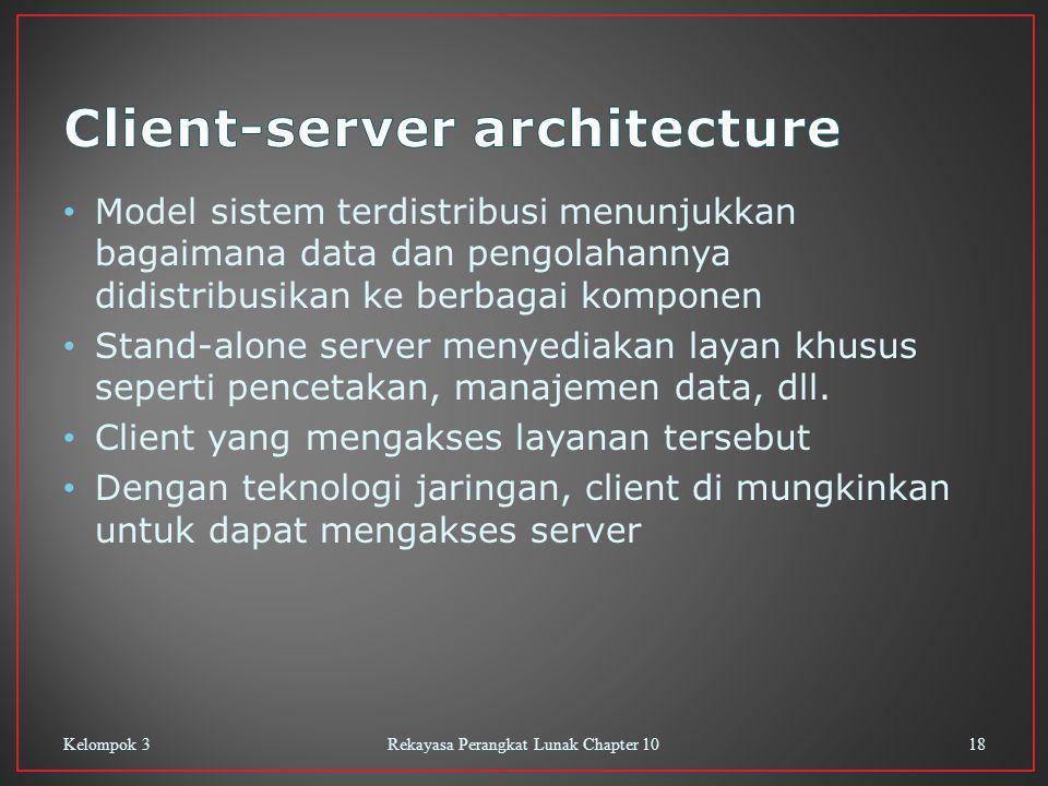 Model sistem terdistribusi menunjukkan bagaimana data dan pengolahannya didistribusikan ke berbagai komponen Stand-alone server menyediakan layan khusus seperti pencetakan, manajemen data, dll.