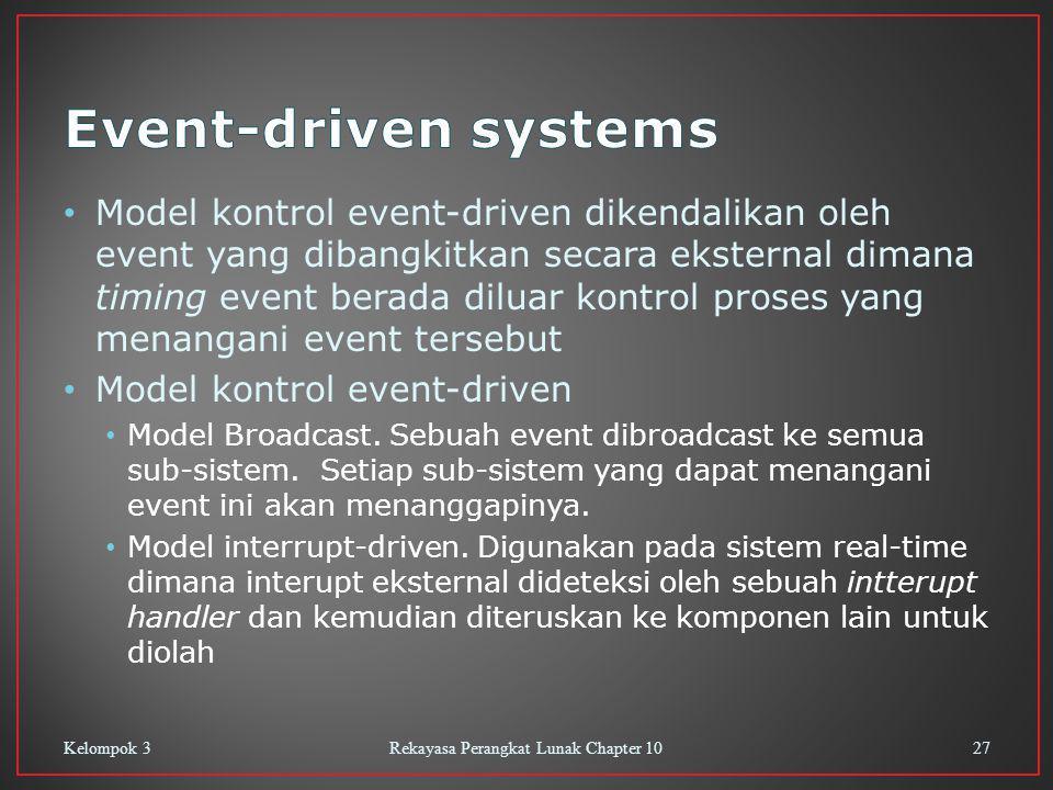 Model kontrol event-driven dikendalikan oleh event yang dibangkitkan secara eksternal dimana timing event berada diluar kontrol proses yang menangani event tersebut Model kontrol event-driven Model Broadcast.