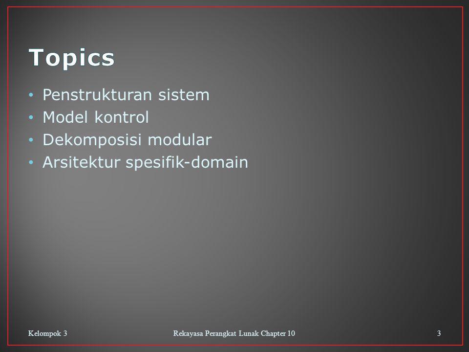Penstrukturan sistem Model kontrol Dekomposisi modular Arsitektur spesifik-domain Kelompok 3Rekayasa Perangkat Lunak Chapter 103