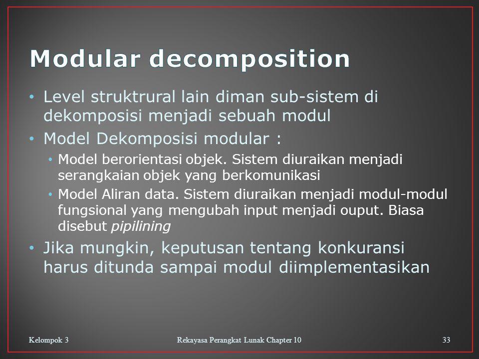 Level struktrural lain diman sub-sistem di dekomposisi menjadi sebuah modul Model Dekomposisi modular : Model berorientasi objek.