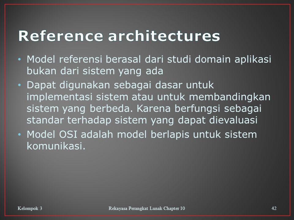 Model referensi berasal dari studi domain aplikasi bukan dari sistem yang ada Dapat digunakan sebagai dasar untuk implementasi sistem atau untuk membandingkan sistem yang berbeda.