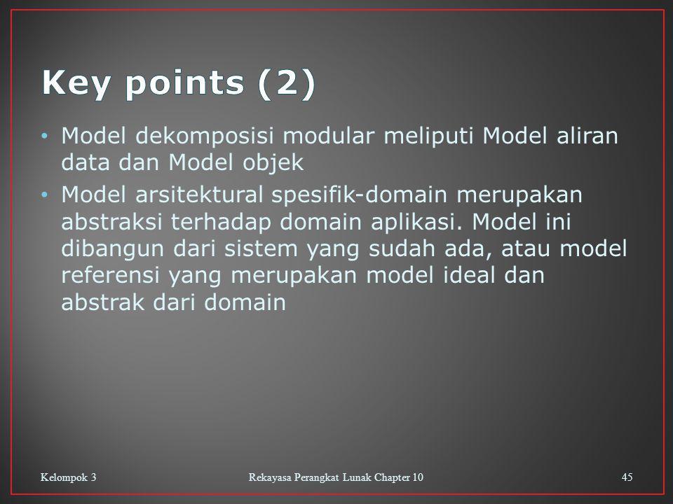 Model dekomposisi modular meliputi Model aliran data dan Model objek Model arsitektural spesifik-domain merupakan abstraksi terhadap domain aplikasi.