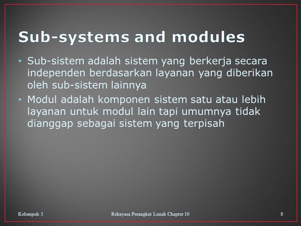 Sub-sistem adalah sistem yang berkerja secara independen berdasarkan layanan yang diberikan oleh sub-sistem lainnya Modul adalah komponen sistem satu atau lebih layanan untuk modul lain tapi umumnya tidak dianggap sebagai sistem yang terpisah Kelompok 3Rekayasa Perangkat Lunak Chapter 108
