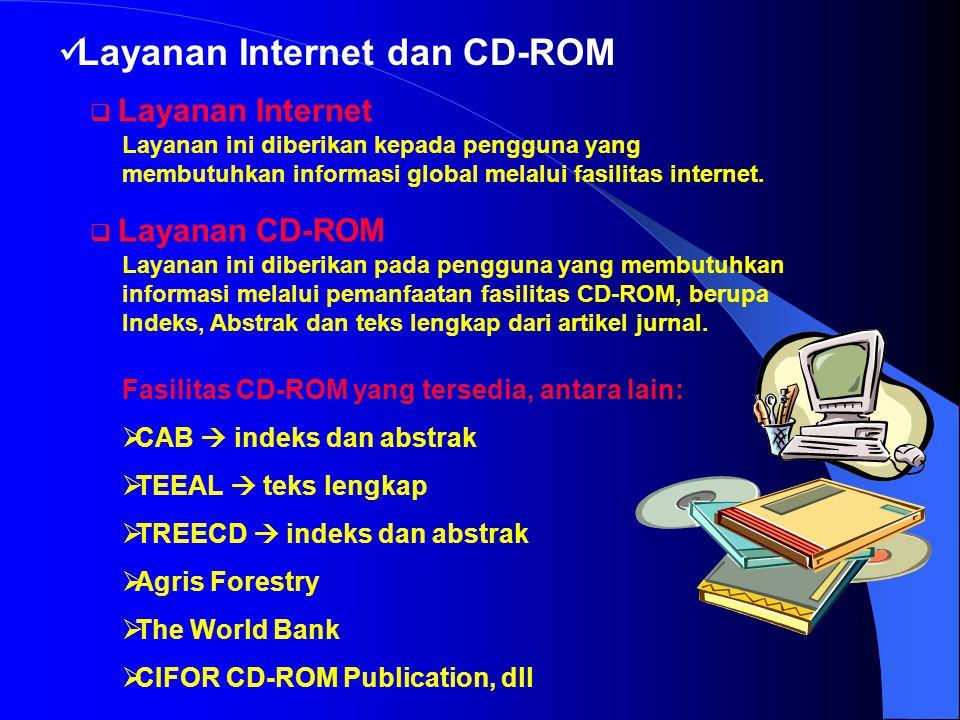 Layanan Internet dan CD-ROM  Layanan Internet Layanan ini diberikan pada pengguna yang membutuhkan informasi melalui pemanfaatan fasilitas CD-ROM, berupa Indeks, Abstrak dan teks lengkap dari artikel jurnal.