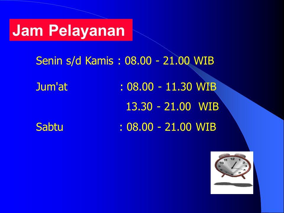 Jam Pelayanan Senin s/d Kamis : 08.00 - 21.00 WIB Jum at : 08.00 - 11.30 WIB 13.30 - 21.00 WIB Sabtu : 08.00 - 21.00 WIB