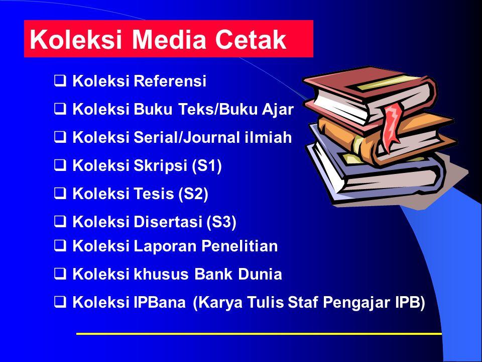  Koleksi Referensi  Koleksi Buku Teks/Buku Ajar  Koleksi Serial/Journal ilmiah  Koleksi Laporan Penelitian  Koleksi khusus Bank Dunia Koleksi Media Cetak  Koleksi Skripsi (S1)  Koleksi Disertasi (S3)  Koleksi Tesis (S2)  Koleksi IPBana (Karya Tulis Staf Pengajar IPB)