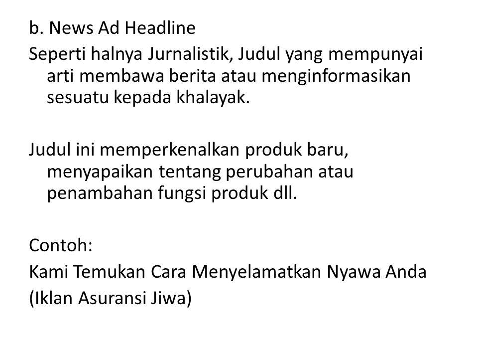 b. News Ad Headline Seperti halnya Jurnalistik, Judul yang mempunyai arti membawa berita atau menginformasikan sesuatu kepada khalayak. Judul ini memp