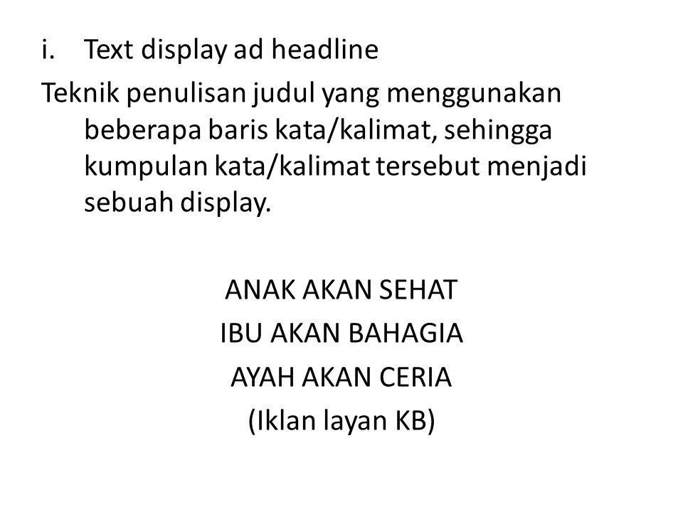 i.Text display ad headline Teknik penulisan judul yang menggunakan beberapa baris kata/kalimat, sehingga kumpulan kata/kalimat tersebut menjadi sebuah display.